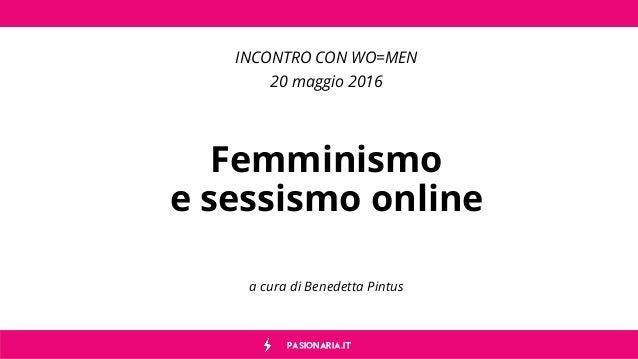 PASIONARIA.IT Femminismo e sessismo online a cura di Benedetta Pintus INCONTRO CON WO=MEN 20 maggio 2016