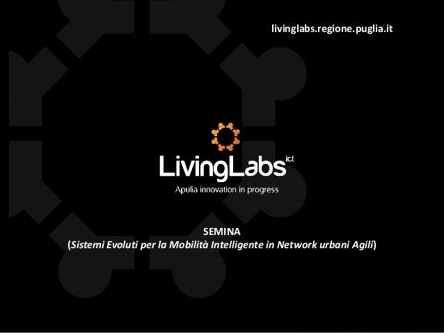 livinglabs.regione.puglia.it  SEMINA (Sistemi Evoluti per la Mobilità Intelligente in Network urbani Agili)