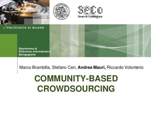 Dipartimento di Elettronica, Informazione e Bioingegneria COMMUNITY-BASED CROWDSOURCING Marco Brambilla, Stefano Ceri, And...