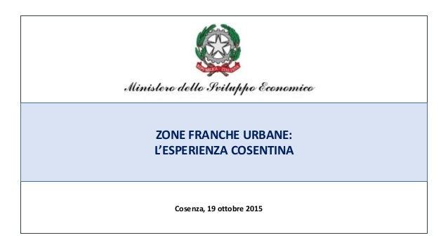 ZONE FRANCHE URBANE: L'ESPERIENZA COSENTINA Cosenza, 19 ottobre 2015