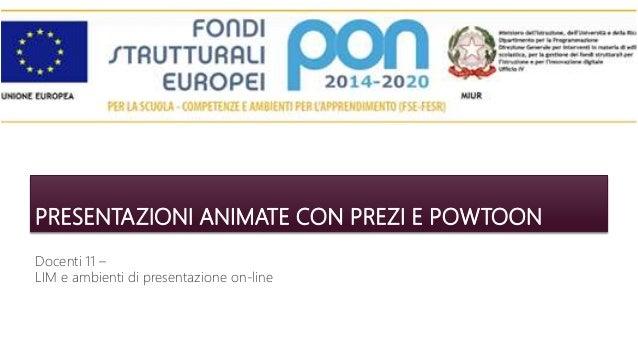 PRESENTAZIONI ANIMATE CON PREZI E POWTOON Docenti 11 – LIM e ambienti di presentazione on-line