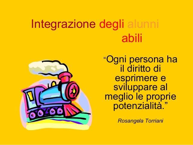 """Integrazione degli alunni diversamente abili """"Ogni persona ha il diritto di esprimere e sviluppare al meglio le proprie po..."""