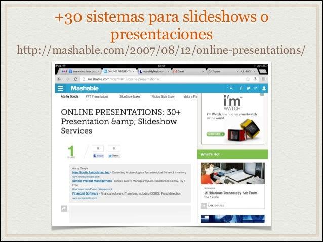 +30 sistemas para slideshows opresentacioneshttp://mashable.com/2007/08/12/online-presentations/