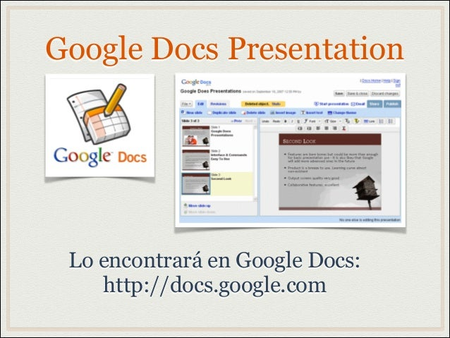 Google Docs PresentationLo encontrará en Google Docs:http://docs.google.com