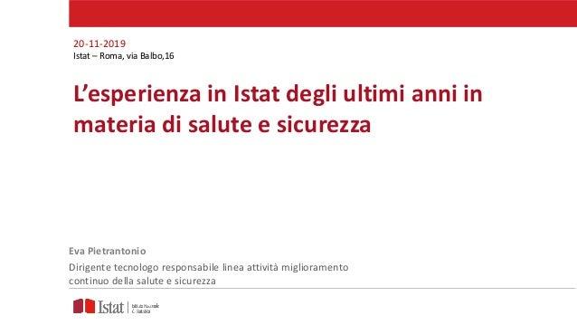 L'esperienza in Istat degli ultimi anni in materia di salute e sicurezza 20-11-2019 Istat – Roma, via Balbo,16 Eva Pietran...