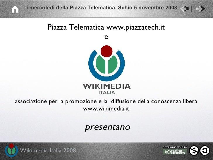 presentano associazione per la promozione e la  diffusione della conoscenza libera www.wikimedia.it Piazza Telematica  www...