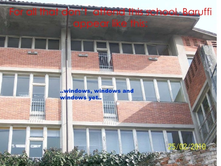 For all that don't  attend this school, Baruffi appear like this: ..windows, windows and  windows yet..