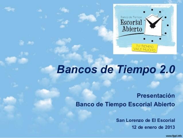 Bancos de Tiempo 2.0                     Presentación   Banco de Tiempo Escorial Abierto                San Lorenzo de El ...