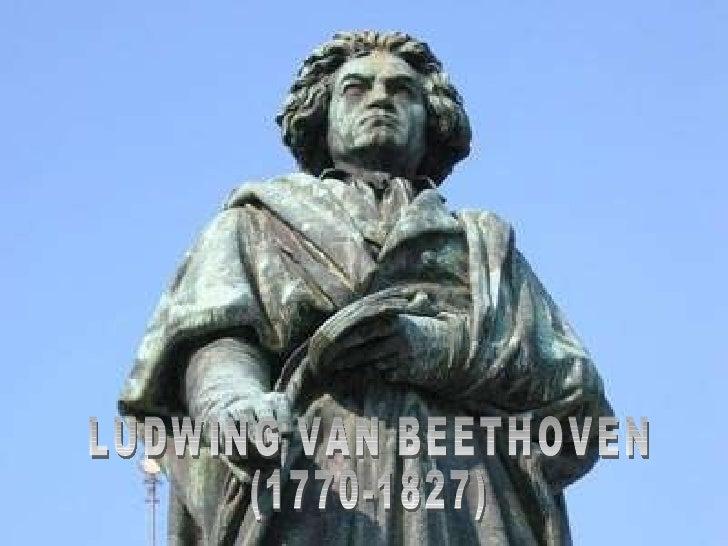 LUDWING VAN BEETHOVEN (1770-1827) LUDWING VAN BEETHOVEN (1770-1827)