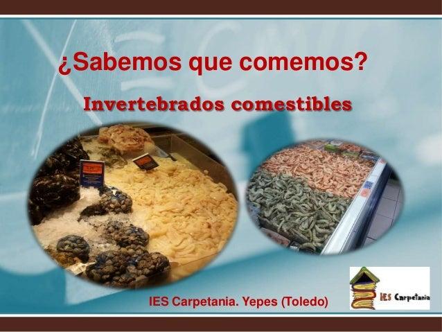 ¿Sabemos que comemos? Invertebrados comestibles IES Carpetania. Yepes (Toledo)