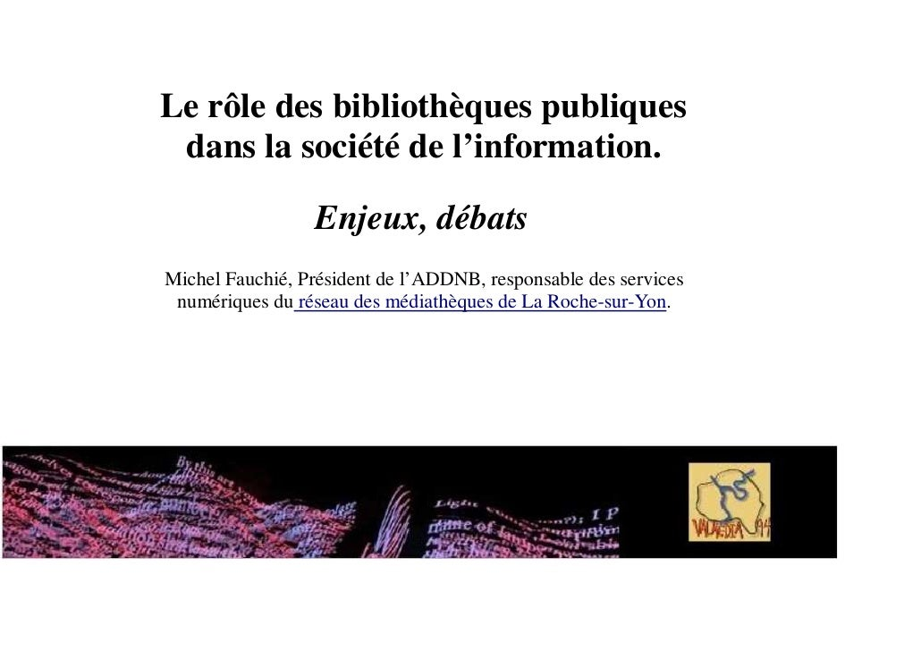Le rôle des bibliothèques publiques  dans la société de l'information.                    Enjeux, débats Michel Fauchié, P...