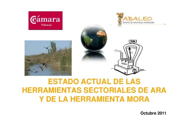 ESTADO ACTUAL DE LASHERRAMIENTAS SECTORIALES DE ARA   Y DE LA HERRAMIENTA MORA                         Octubre 2011       ...