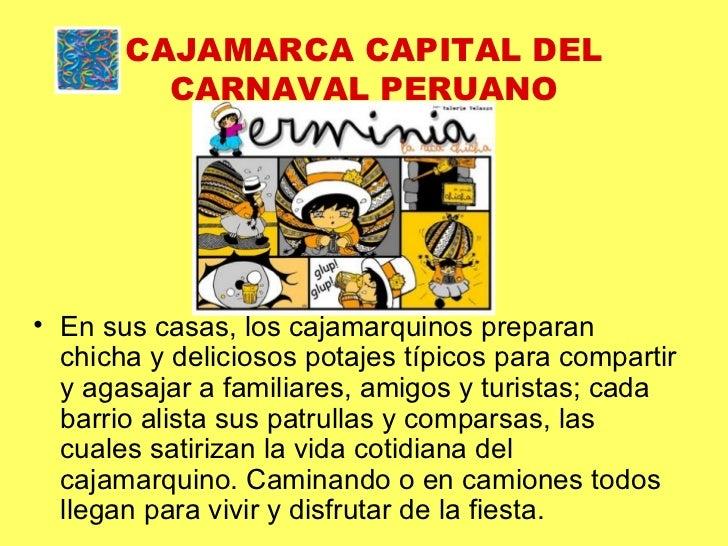 CAJAMARCA CAPITAL DEL CARNAVAL PERUANO <ul><li>En sus casas, los cajamarquinos preparan chicha y deliciosos potajes típico...