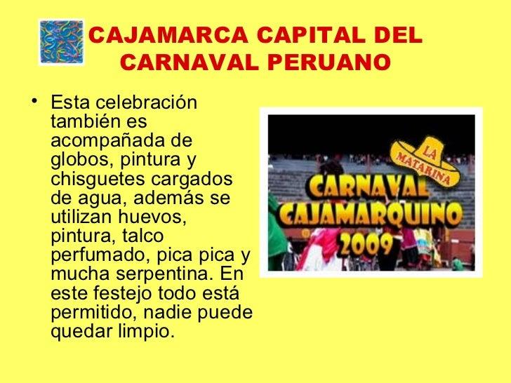 CAJAMARCA CAPITAL DEL CARNAVAL PERUANO <ul><li>Esta celebración también es acompañada de globos, pintura y chisguetes carg...