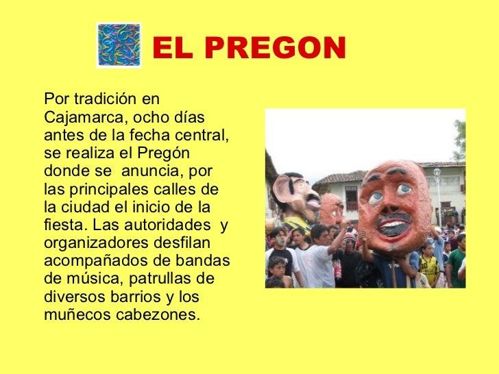 EL PREGON <ul><li>Por tradición en Cajamarca, ocho días antes de la fecha central, se realiza el Pregón donde se  anuncia,...