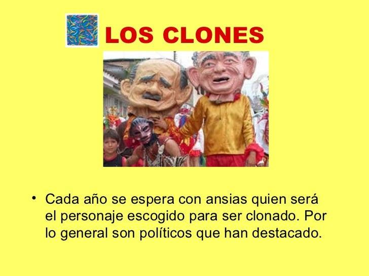 LOS CLONES <ul><li>Cada año se espera con ansias quien será el personaje escogido para ser clonado. Por lo general son pol...