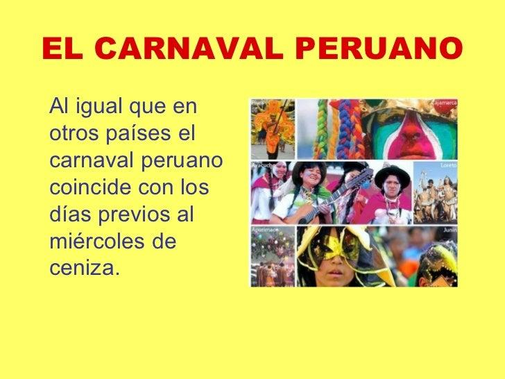 EL CARNAVAL PERUANO <ul><li>Al igual que en otros países el carnaval peruano coincide con los días previos al miércoles de...