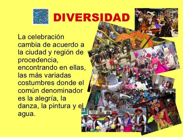 DIVERSIDAD <ul><li>La celebración cambia de acuerdo a la ciudad y región de procedencia, encontrando en ellas, las más var...