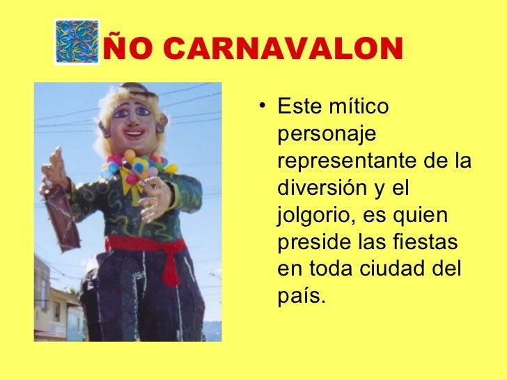 ÑO   CARNAVALON <ul><li>Este mítico personaje  representante de la diversión y el jolgorio, es quien preside las fiestas e...
