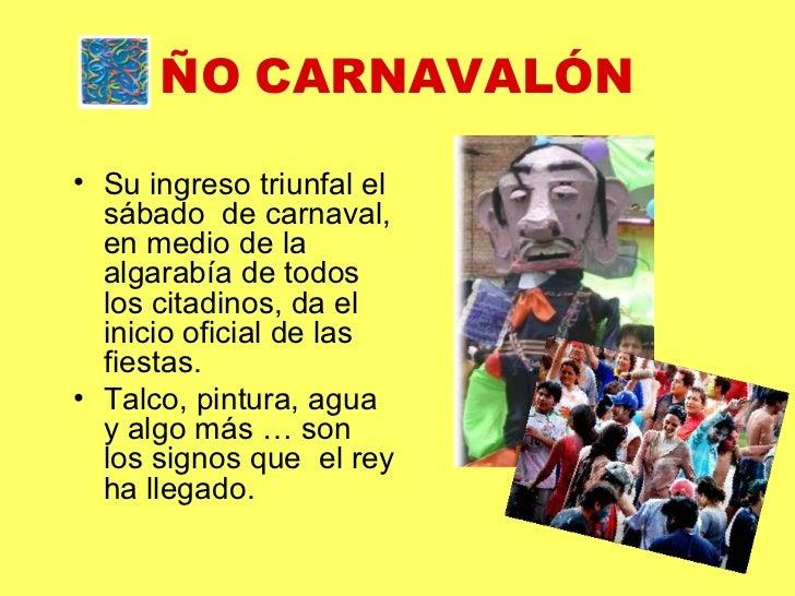 ÑO   CARNAVALÓN <ul><li>Su ingreso triunfal el sábado  de carnaval, en medio de la algarabía de todos los citadinos, da el...