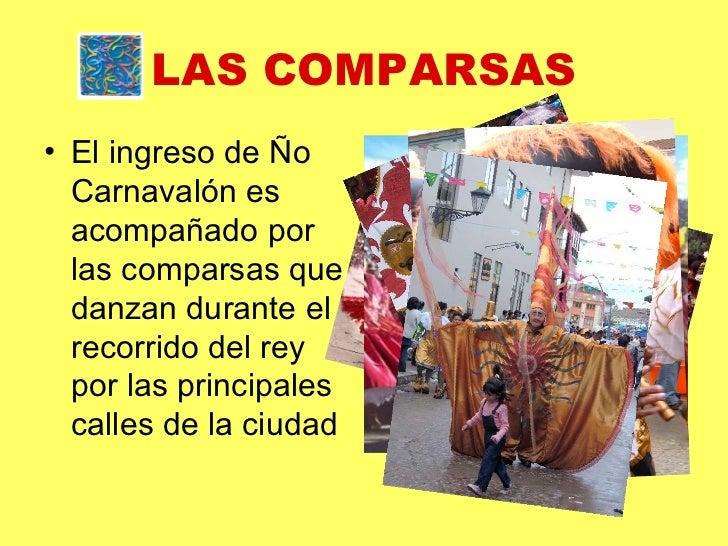 LAS COMPARSAS <ul><li>El ingreso de Ño Carnavalón es acompañado por las comparsas que danzan durante el recorrido del rey ...