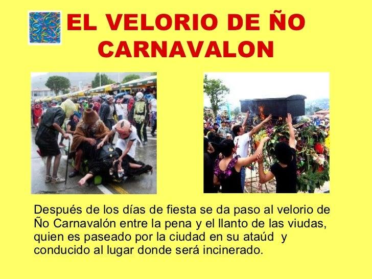 EL VELORIO DE ÑO CARNAVALON <ul><li>Después de los días de fiesta se da paso al velorio de Ño Carnavalón entre la pena y e...