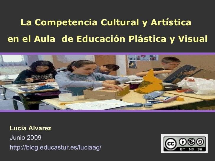 La Competencia Cultural y Artística en el Aula de Educación Plástica y Visual     Lucía Alvarez Junio 2009 http://blog.edu...