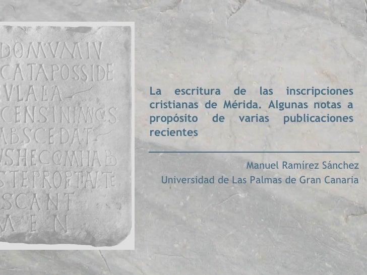 La escritura de las inscripciones cristianas de Mérida. Algunas notas a propósito de varias publicaciones recientes Manuel...