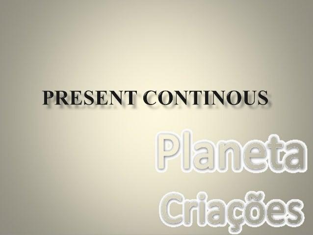 O presente contínuo deve ser usado para expressar uma situação que está em progresso, ou seja, uma ação que ainda está aco...