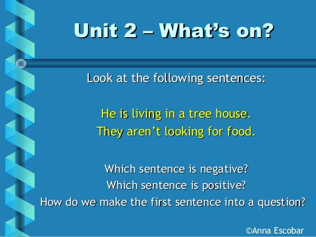 Unit 2 – What's on?Unit 2 – What's on? Look at the following sentences:Look at the following sentences: He is living in a ...
