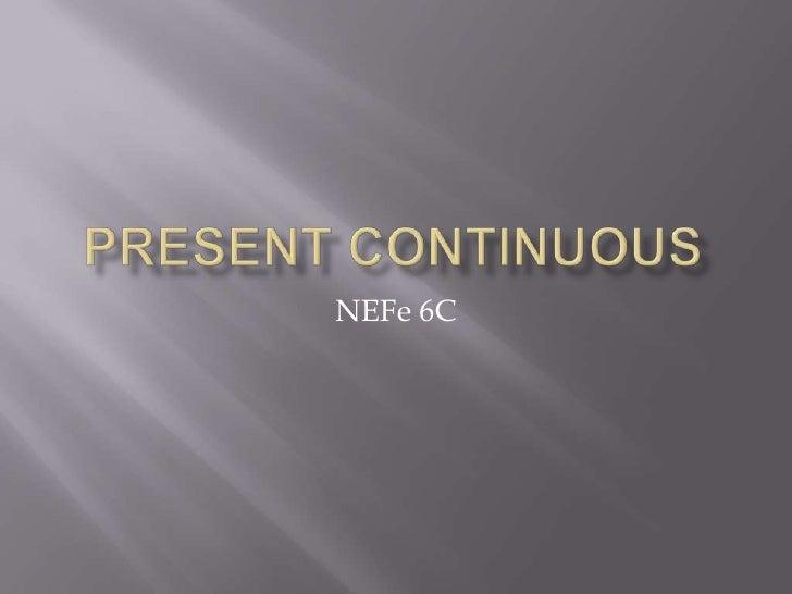 PRESENT CONTINUOUS<br />NEFe 6C<br />