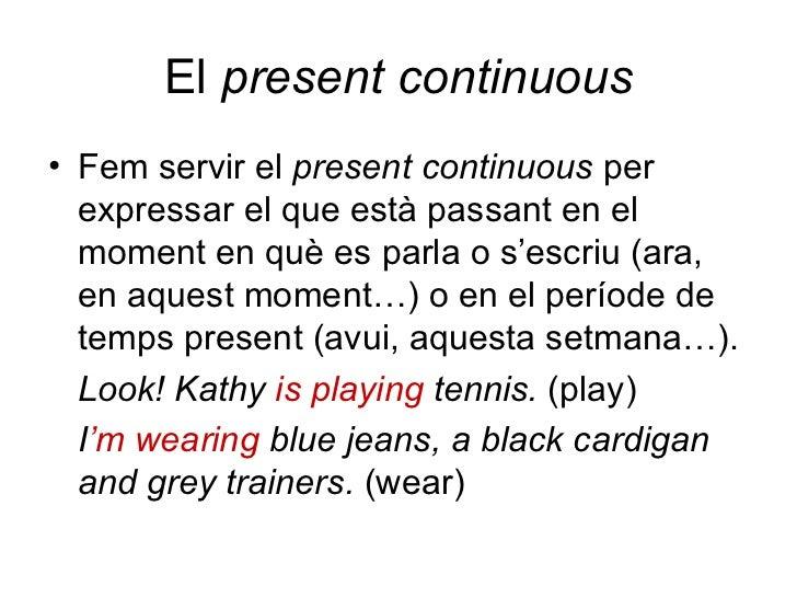 El  present continuous <ul><li>Fem servir el  present continuous  per expressar el que està passant en el moment en què es...