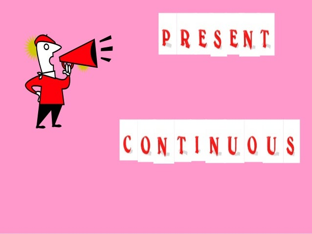 The Present continuous is used       when we talk about          something which is happening                       now   ...