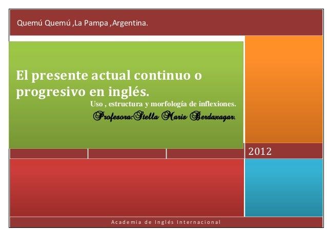 Quemú Quemú ,La Pampa ,Argentina.El presente actual continuo oprogresivo en inglés.                  Uso , estructura y mo...