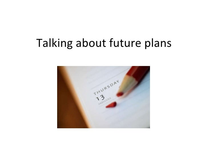 Talking about future plans