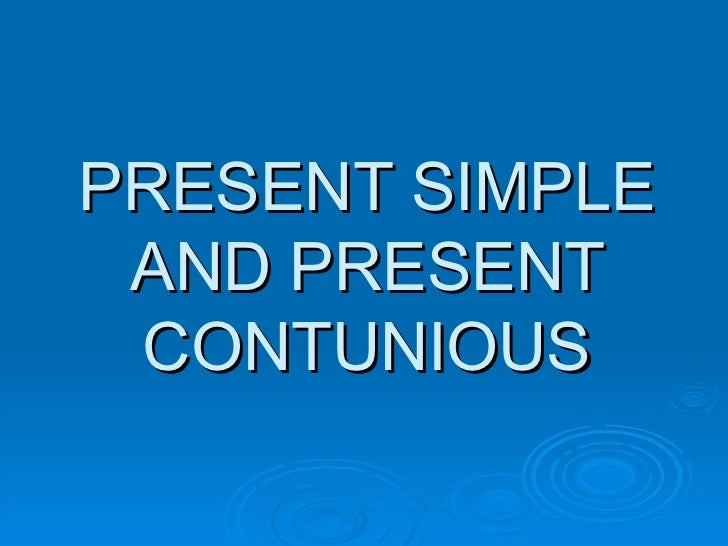PRESENT SIMPLE AND PRESENT CONTUNIOUS