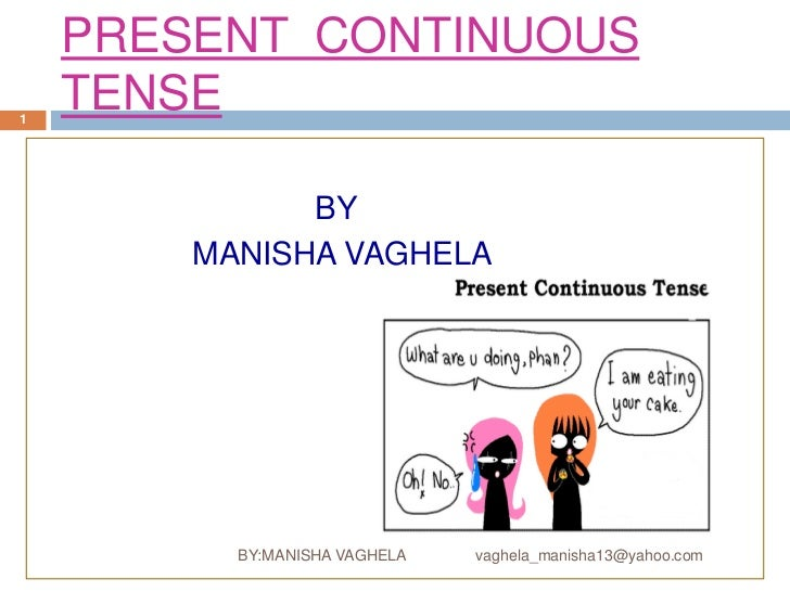 PRESENT CONTINUOUS1    TENSE              BY        MANISHA VAGHELA          BY:MANISHA VAGHELA   vaghela_manisha13@yahoo....