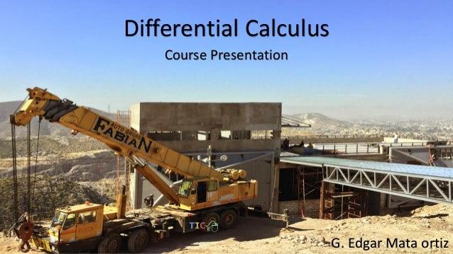 Differential Calculus Course Presentation G. Edgar Mata ortiz