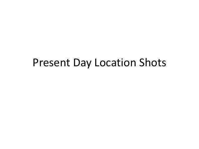 Present Day Location Shots