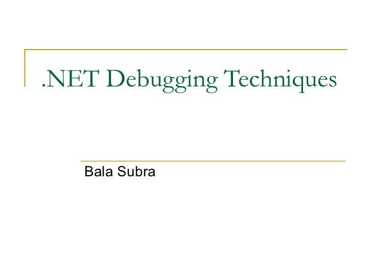 .NET Debugging Techniques Bala Subra