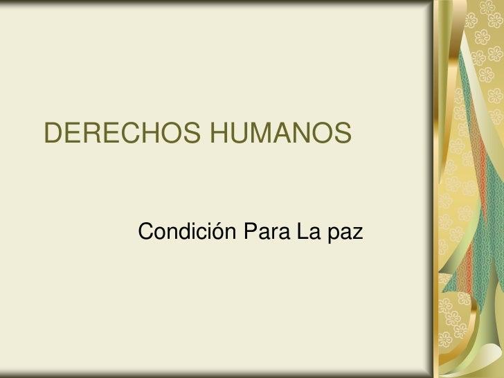 DERECHOS HUMANOS    Condición Para La paz