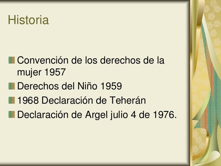 Historia Convención de los derechos de la mujer 1957 Derechos del Niño 1959 1968 Declaración de Teherán Declaración de Arg...