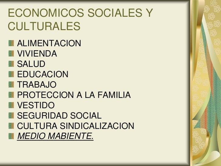 ECONOMICOS SOCIALES YCULTURALES ALIMENTACION VIVIENDA SALUD EDUCACION TRABAJO PROTECCION A LA FAMILIA VESTIDO SEGURIDAD SO...