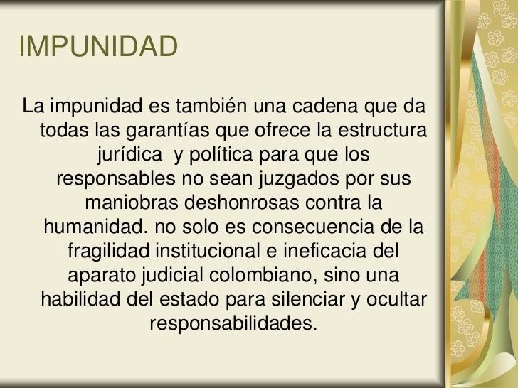 IMPUNIDADLa impunidad es también una cadena que da  todas las garantías que ofrece la estructura         jurídica y políti...