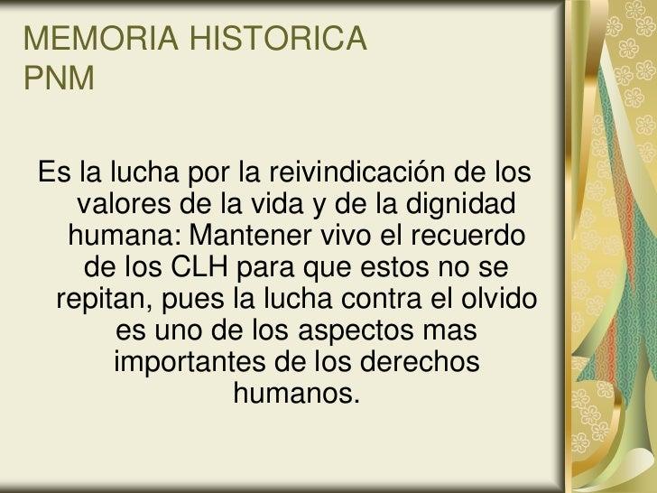 MEMORIA HISTORICAPNMEs la lucha por la reivindicación de los   valores de la vida y de la dignidad  humana: Mantener vivo ...