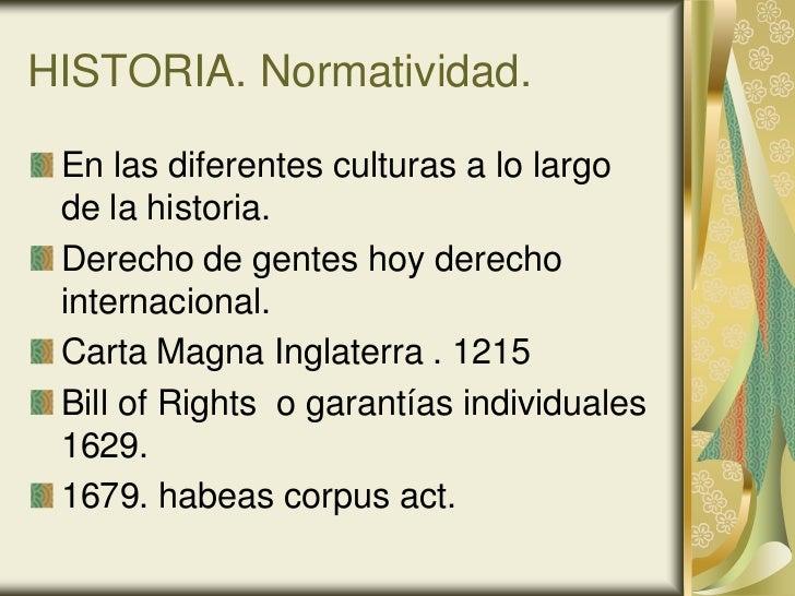 HISTORIA. Normatividad. En las diferentes culturas a lo largo de la historia. Derecho de gentes hoy derecho internacional....