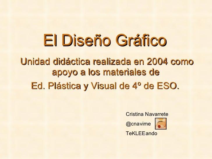 Unidad didáctica realizada en 2004 como apoyo a los materiales de  Ed. Plástica y Visual de 4º de ESO.   <ul><li>El Diseño...