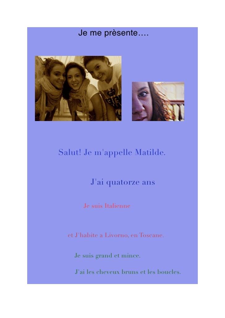 Je me prèsente….Salut! Je mappelle Matilde.          Jai quatorze ans       Je suis Italienne  et Jhabite a Livorno, en To...