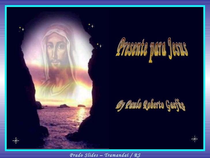 Presente para Jesus By Paulo Roberto Gaefke