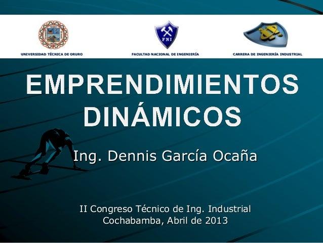 Ing. Dennis García OcañaII Congreso Técnico de Ing. IndustrialCochabamba, Abril de 2013UNIVERSIDAD TÉCNICA DE ORURO FACULT...